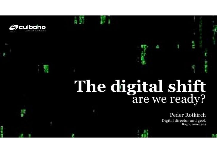 The digital shift        are we ready?                 Peder Rotkirch             Digital director and geek               ...