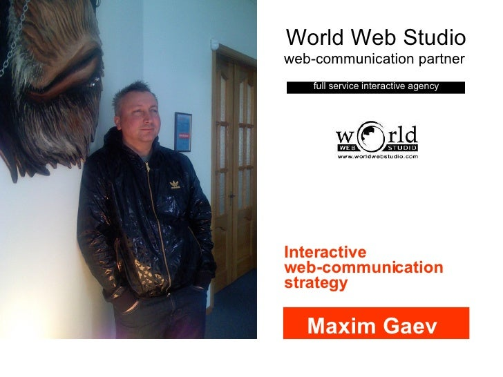 World Web Studio web-communication partner   full service interactive agency Maxim Gaev Interactive web-communication stra...