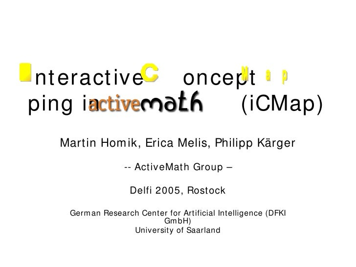 nteractive  oncept  ping in  (iCMap) Martin Homik, Erica Melis, Philipp Kärger -- ActiveMath Group – Delfi 2005, Rostock G...
