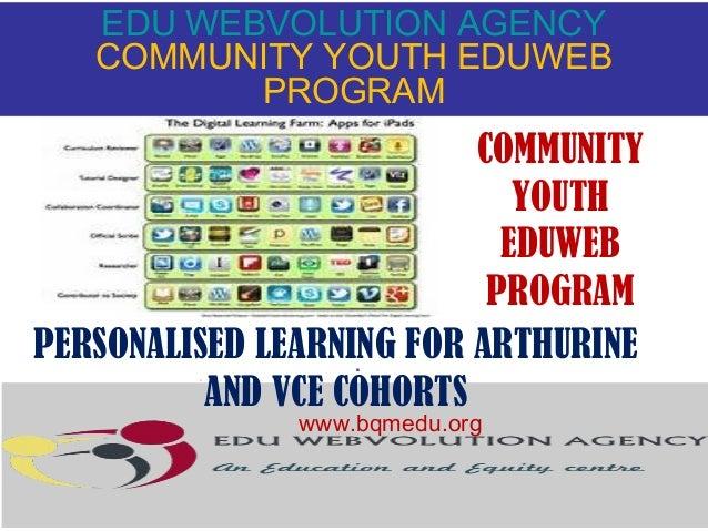 EDU WEBVOLUTION AGENCY COMMUNITY YOUTH EDUWEB PROGRAM  COMMUNITY YOUTH EDUWEB PROGRAM PERSONALISED LEARNING FOR ARTHURINE ...