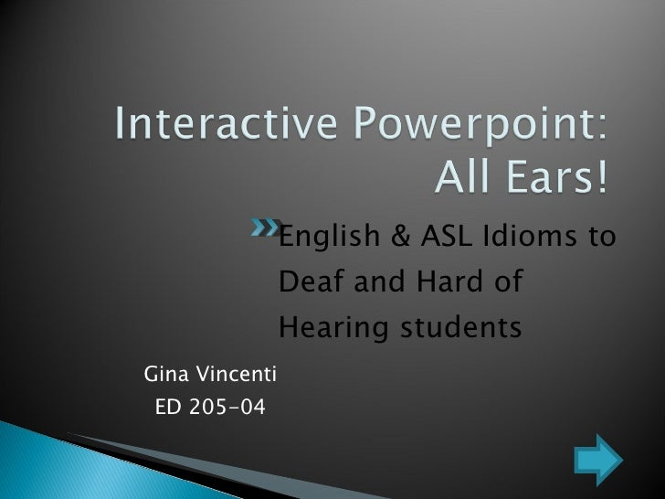 <ul><li>Gina Vincenti ED 205-04 </li></ul>English & ASL Idioms to Deaf and Hard of Hearing students