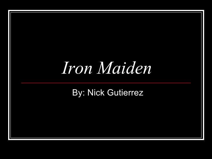 Iron Maiden By: Nick Gutierrez