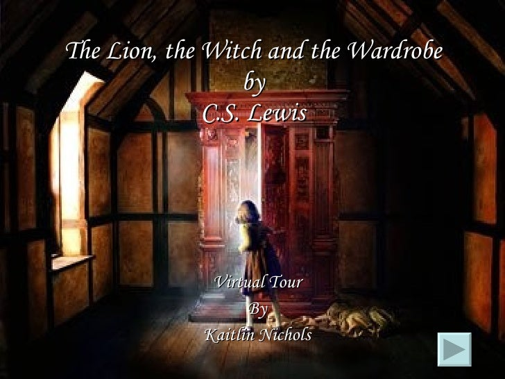 The Lion, the Witch and the Wardrobe by C.S. Lewis Virtual Tour By Kaitlin Nichols