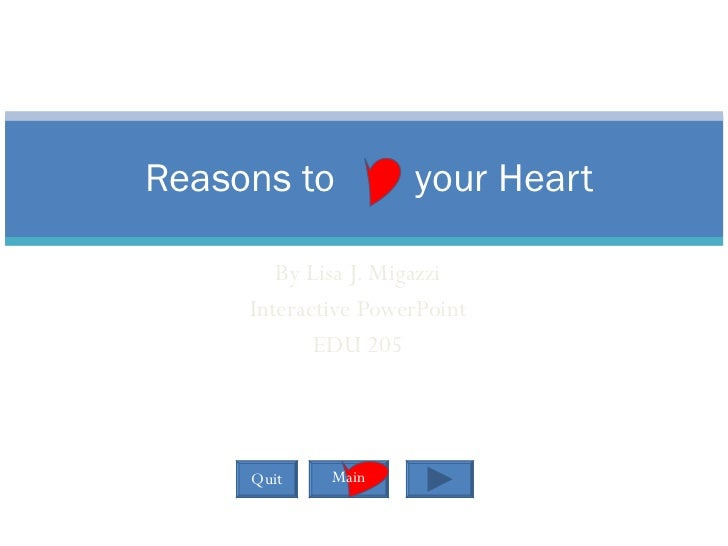 By Lisa J. Migazzi Interactive PowerPoint EDU 205 Reasons to  your Heart Quit Main