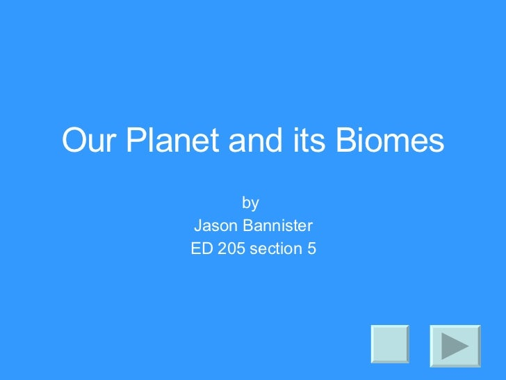 Our Planet and its Biomes by  Jason Bannister ED 205 section 5