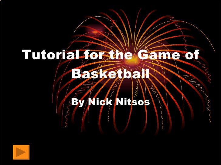 Tutorial for the Game of Basketball By Nick Nitsos