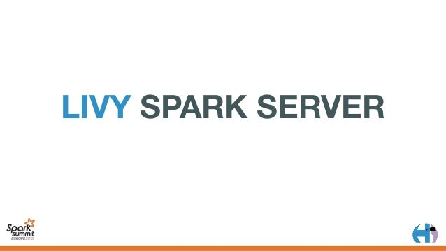 ARCHITECTURE • Standardwebservice:wrapperaroundspark-submit/Sparkshells • YARNmode,Sparkdriversruninsidethe...