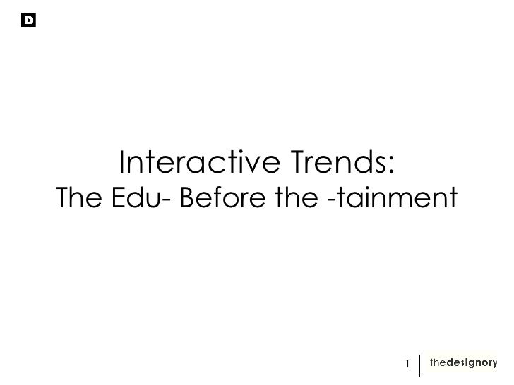Interactive Trends: The Edu- Before the -tainment