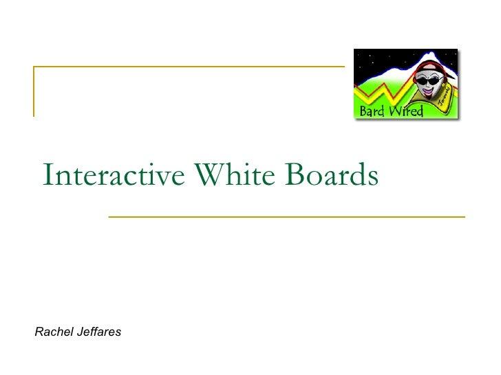 Interactive White Boards Rachel Jeffares