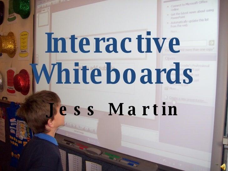 Interactive Whiteboards Jess Martin