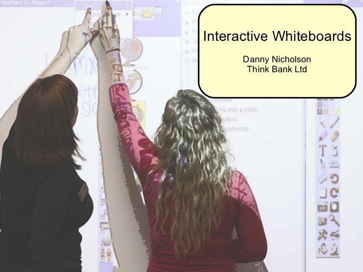 Interactive Whiteboards Danny Nicholson Think Bank Ltd