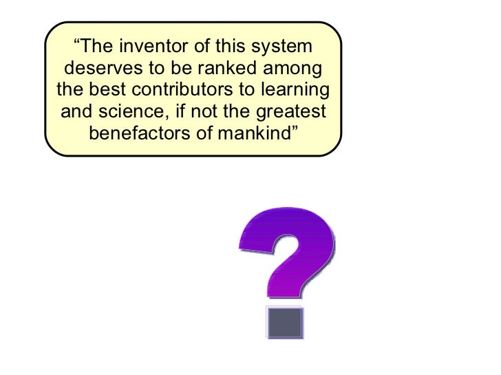""""""" The inventor of this system deserves to be ranked among the best contributors to learning and science, if not the greate..."""