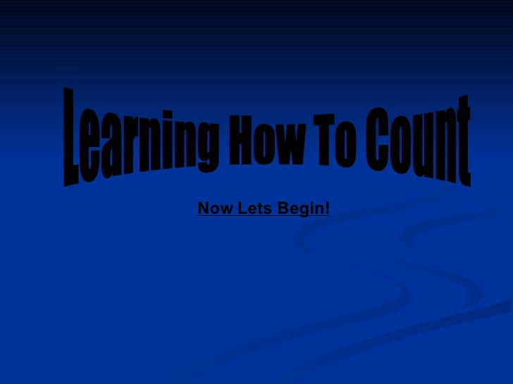 Learning How To Count Now Lets Begin!