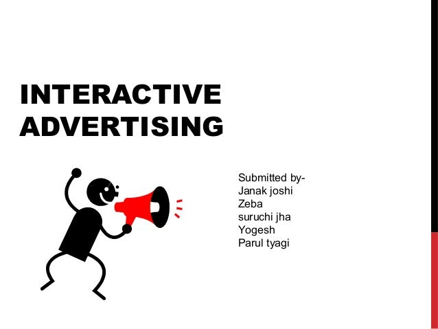 INTERACTIVE ADVERTISING Submitted by- Janak joshi Zeba suruchi jha Yogesh Parul tyagi