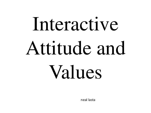 InteractiveAttitude and   Values      neal lasta