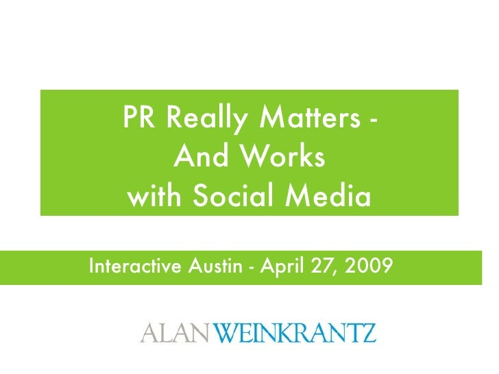 PR Really Matters -       And Works    with Social Media  Interactive Austin - April 27, 2009
