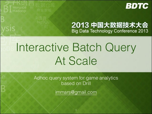 Interactive Batch Query At Scale Adhoc query system for game analytics based on Drill immars@gmail.com  !1
