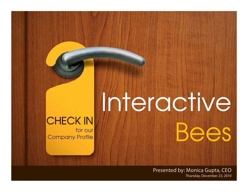 Interactive Bees CHECK IN for our Company Profile Presented by: Monica Gupta, CEO Thursday, December 23, 2010