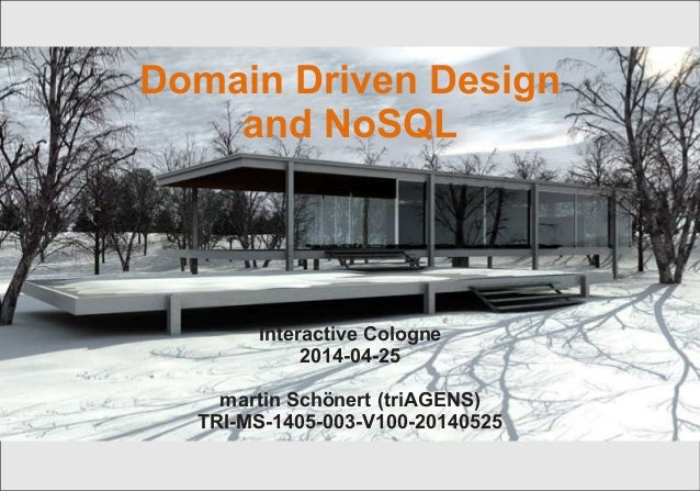 Interactive Cologne | © 2014 triAGENS GmbH | 2014-05-25 1 Domain Driven Design and NoSQL Interactive Cologne 2014-04-25 ma...