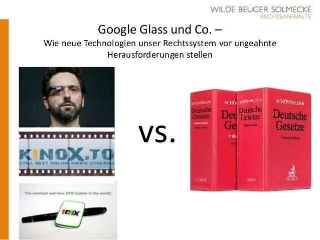 Google Glass und Co. – Wie neue Technologien unser Rechtssystem vor ungeahnte Herausforderungen stellen vs.