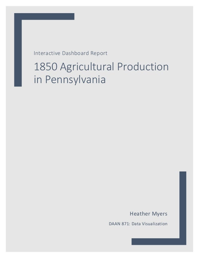 1	 Interactive	Dashboard	Report	 1850	Agricultural	Production	 in	Pennsylvania	 Heather	Myers	 DAAN	871:	Data	Visualizatio...