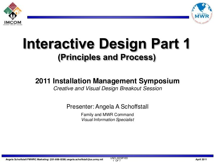 Interactive Design Part 1 (Principles and Process)<br />2011 Installation Management Symposium<br />Creative and Visual De...