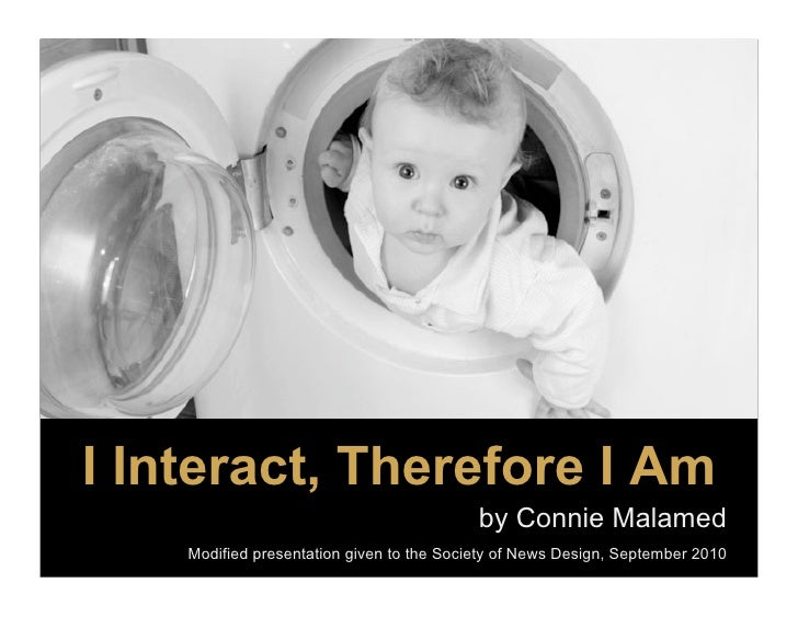 I Interact, Therefore I Am                                            by Connie Malamed     Modified presentation given to...