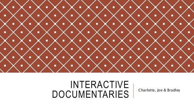 INTERACTIVE DOCUMENTARIES Charlotte, Joe & Bradley