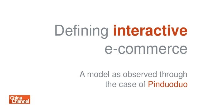 Defining interactive e-commerce A model as observed through the case of Pinduoduo