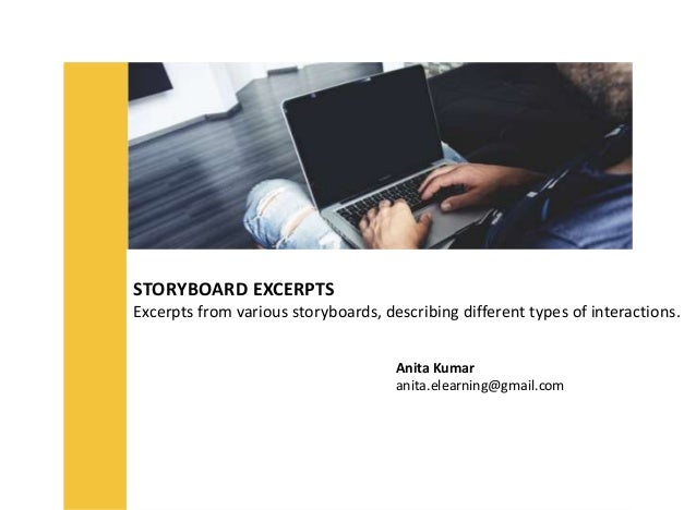 STORYBOARD EXCERPTS Excerpts from various storyboards, describing different types of interactions. Anita Kumar anita.elear...