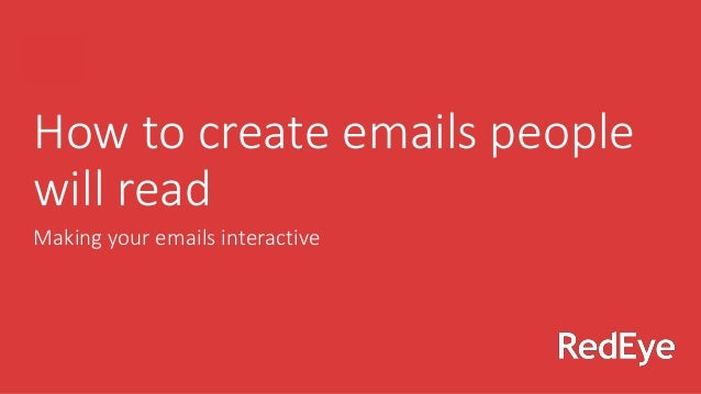 How to create emails people will read Making your emails interactive