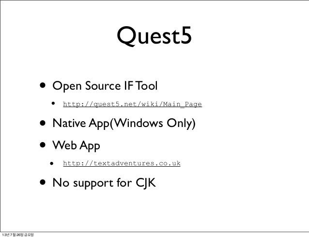 Quest5 • Open Source IF Tool • http://quest5.net/wiki/Main_Page • Native App(Windows Only) • Web App • http://textadventur...