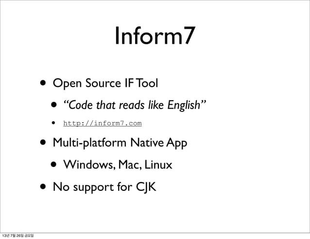 "Inform7 • Open Source IF Tool • ""Code that reads like English"" • http://inform7.com • Multi-platform Native App • Windows,..."