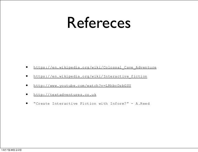 Refereces • https://en.wikipedia.org/wiki/Colossal_Cave_Adventure • https://en.wikipedia.org/wiki/Interactive_fiction • ht...