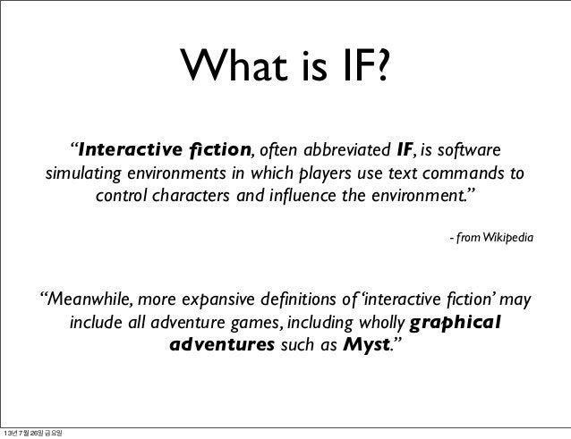"""What is IF? """"Interactive fiction, often abbreviated IF, is software simulating environments in which players use text comma..."""
