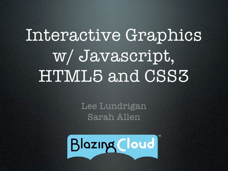 Interactive Graphics   w/ Javascript,  HTML5 and CSS3      Lee Lundrigan       Sarah Allen