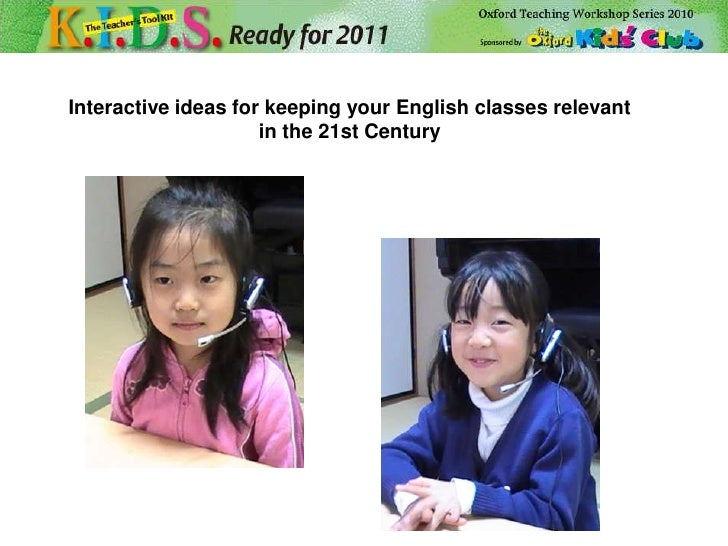 Interactive ideas for keeping your English classes relevant<br />in the 21st Century<br />