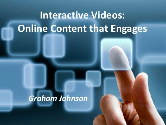 Interactivity – The Future of Flipped Classroom Video Graham Johnson Interactive Videos: Online Content that Engages