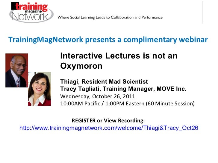 TrainingMagNetwork presents a complimentary webinar Interactive Lectures is not an Oxymoron Thiagi, Resident Mad Scientist...