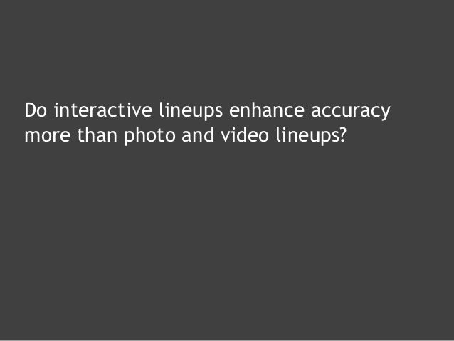 Do interactive lineups enhance accuracy more than photo and video lineups?