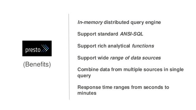 (Benefits) In-memory distributed query engine Support standard ANSI-SQL Support rich analytical functions Support wide ran...