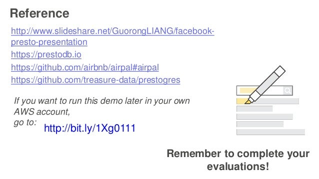 Remember to complete your evaluations! Reference http://www.slideshare.net/GuorongLIANG/facebook- presto-presentation http...
