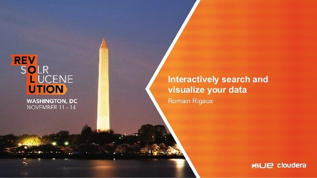 Interactively Search and Visualize Your Data: Presented by Romain Rigaux, Cloudera Slide 2