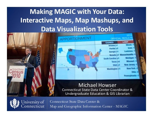 Connecticut State Data Center & Map and Geographic Information Center - MAGIC Making MAGIC with Your Data:  Interactive Ma...