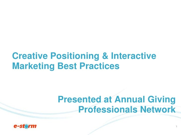 Creative Positioning & Interactive Marketing Best Practices<br />Presented at Annual Giving Professionals Network<br />