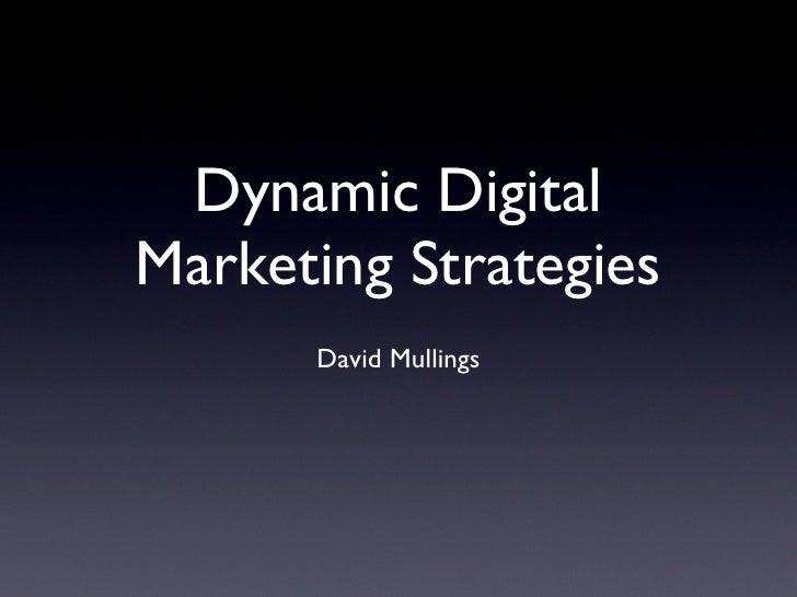 Dynamic Digital Marketing Strategies <ul><li>David Mullings </li></ul>