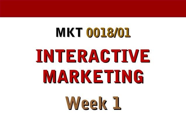 MKTMKT 0018/010018/01 INTERACTIVEINTERACTIVE MARKETINGMARKETING Week 1Week 1