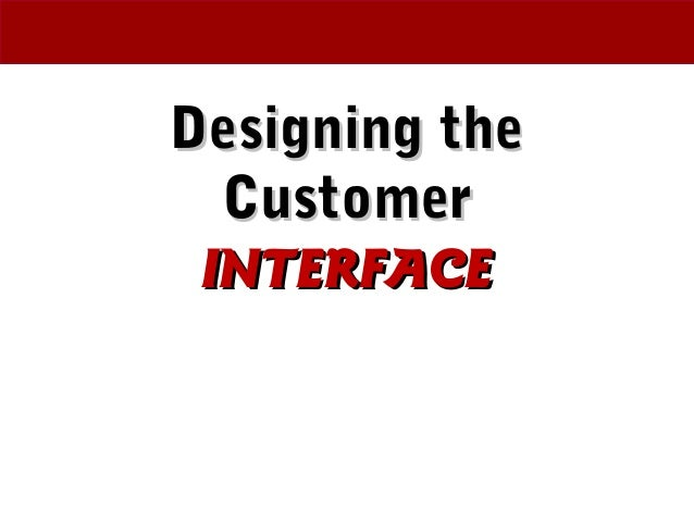 Designing theDesigning the CustomerCustomer INTERFACEINTERFACE