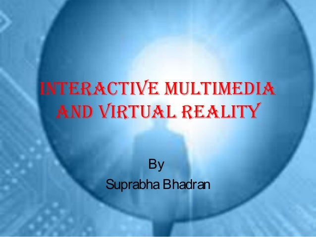 InteractIve MultIMedIa and vIrtual realIty By SuprabhaBhadran