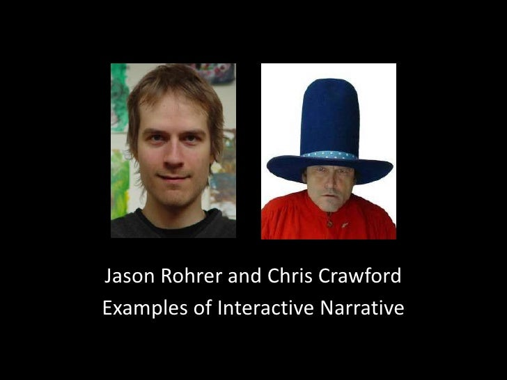 Jason Rohrer and Chris Crawford<br />Examples of Interactive Narrative<br />